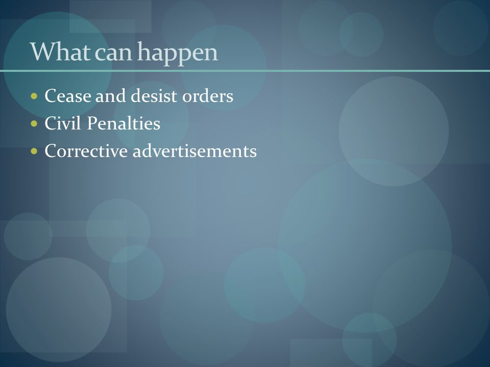 What can happen Cease and desist orders Civil Penalties Corrective advertisements
