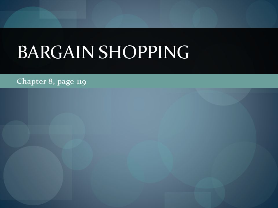 Chapter 8, page 119 BARGAIN SHOPPING
