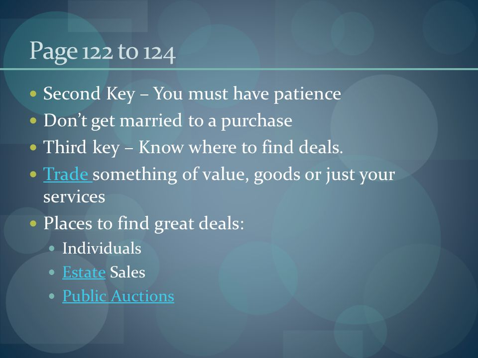 Page 122 to 124 Second Key – You must have patience Don't get married to a purchase Third key – Know where to find deals.