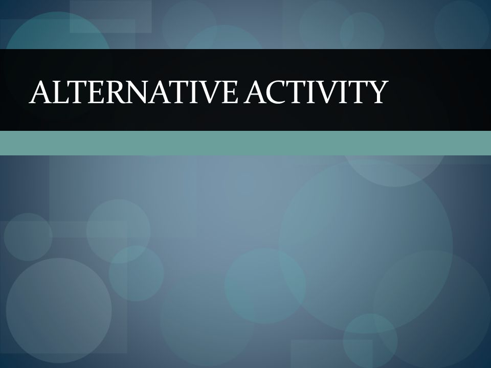 ALTERNATIVE ACTIVITY