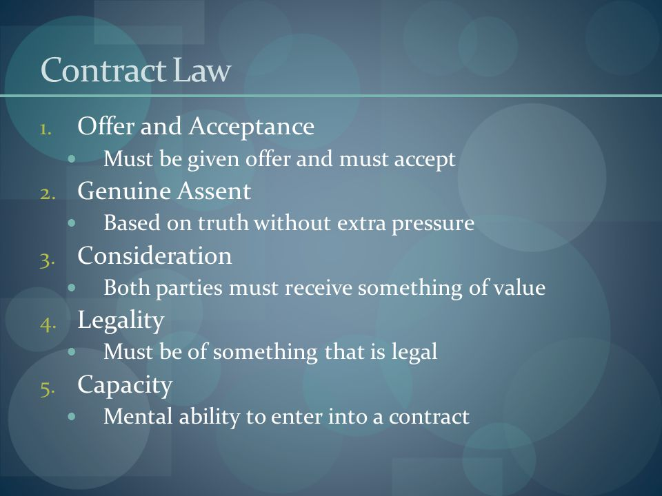 Contract Law 1. Offer and Acceptance Must be given offer and must accept 2.