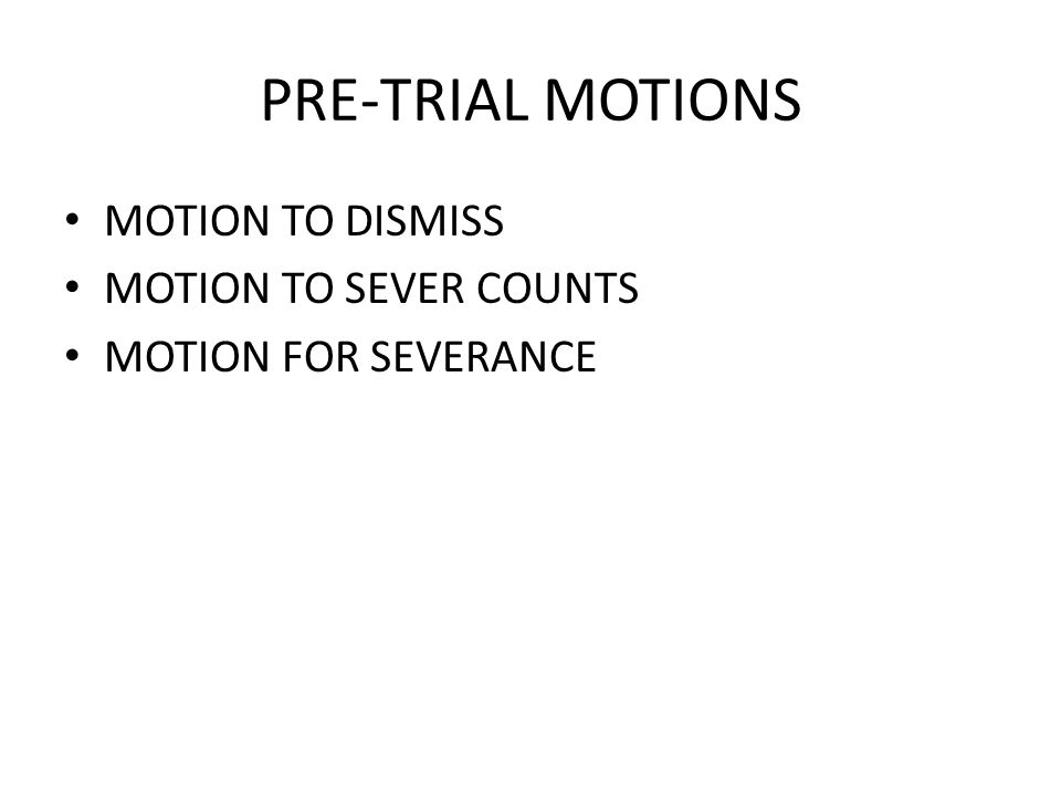 PRE-TRIAL MOTIONS MOTION TO DISMISS MOTION TO SEVER COUNTS MOTION FOR SEVERANCE