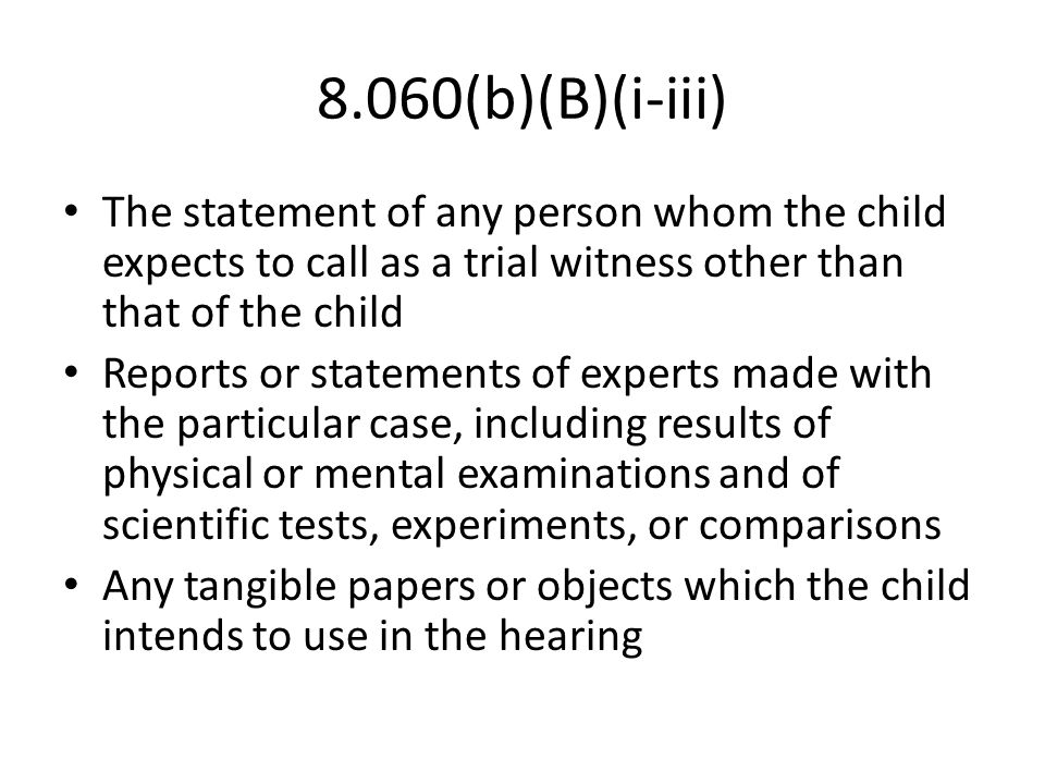 8.060(b)(B)(i-iii) The statement of any person whom the child expects to call as a trial witness other than that of the child Reports or statements of
