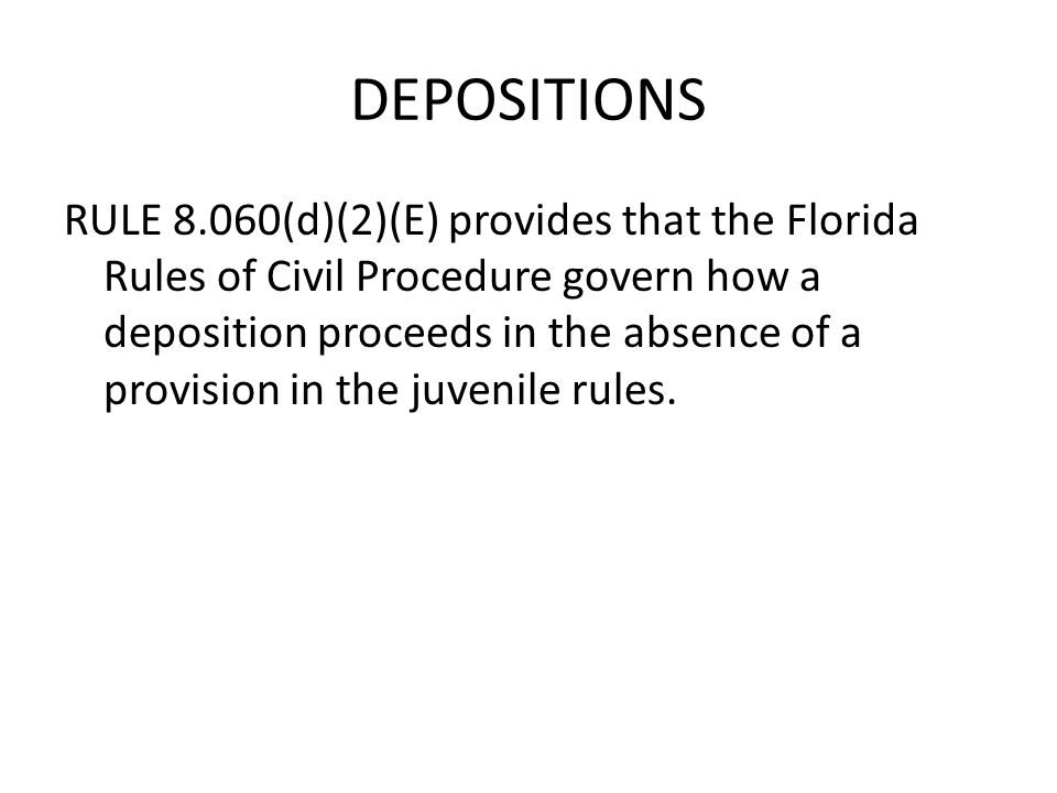 DEPOSITIONS RULE 8.060(d)(2)(E) provides that the Florida Rules of Civil Procedure govern how a deposition proceeds in the absence of a provision in t
