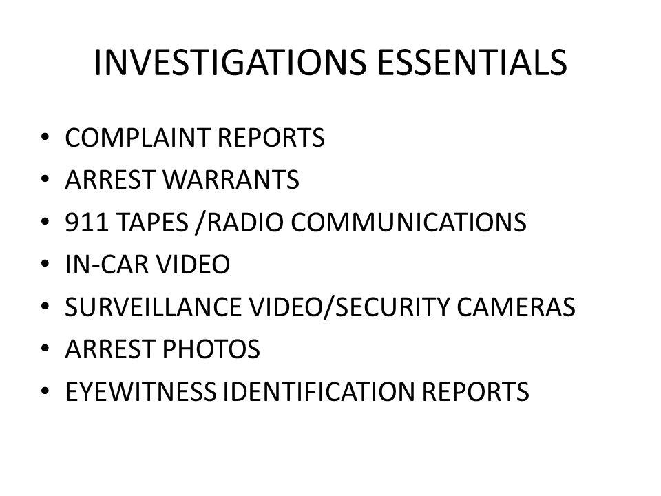 INVESTIGATIONS ESSENTIALS COMPLAINT REPORTS ARREST WARRANTS 911 TAPES /RADIO COMMUNICATIONS IN-CAR VIDEO SURVEILLANCE VIDEO/SECURITY CAMERAS ARREST PH