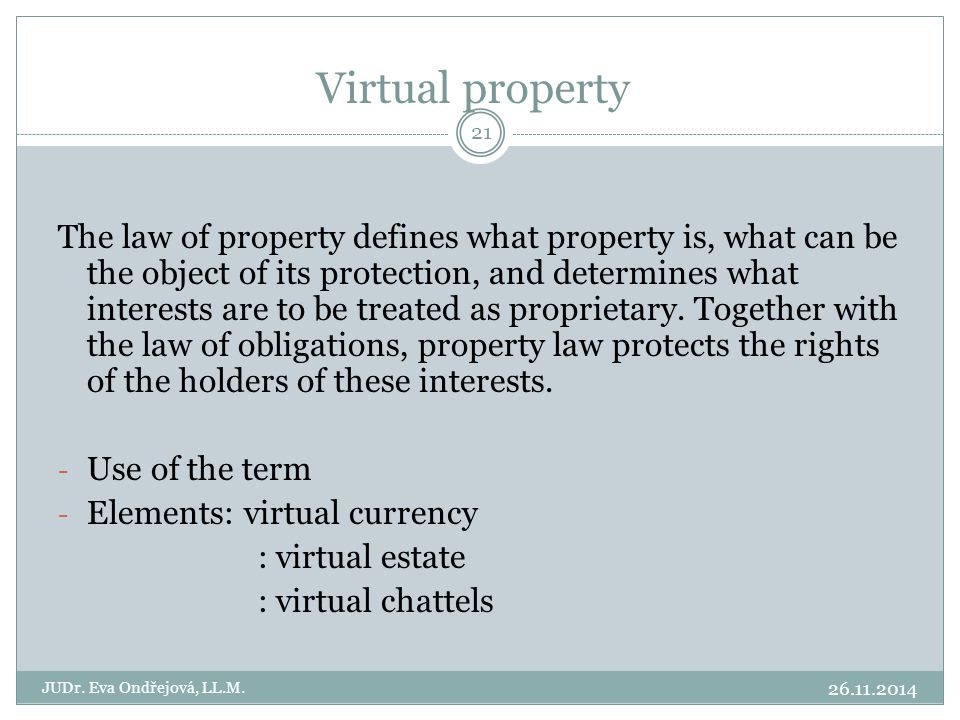 The law of property defines what property is, what can be the object of its protection, and determines what interests are to be treated as proprietary