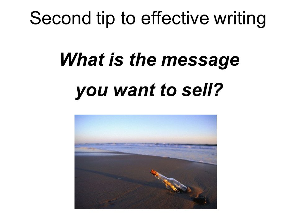 What is the message you want to sell? Second tip to effective writing