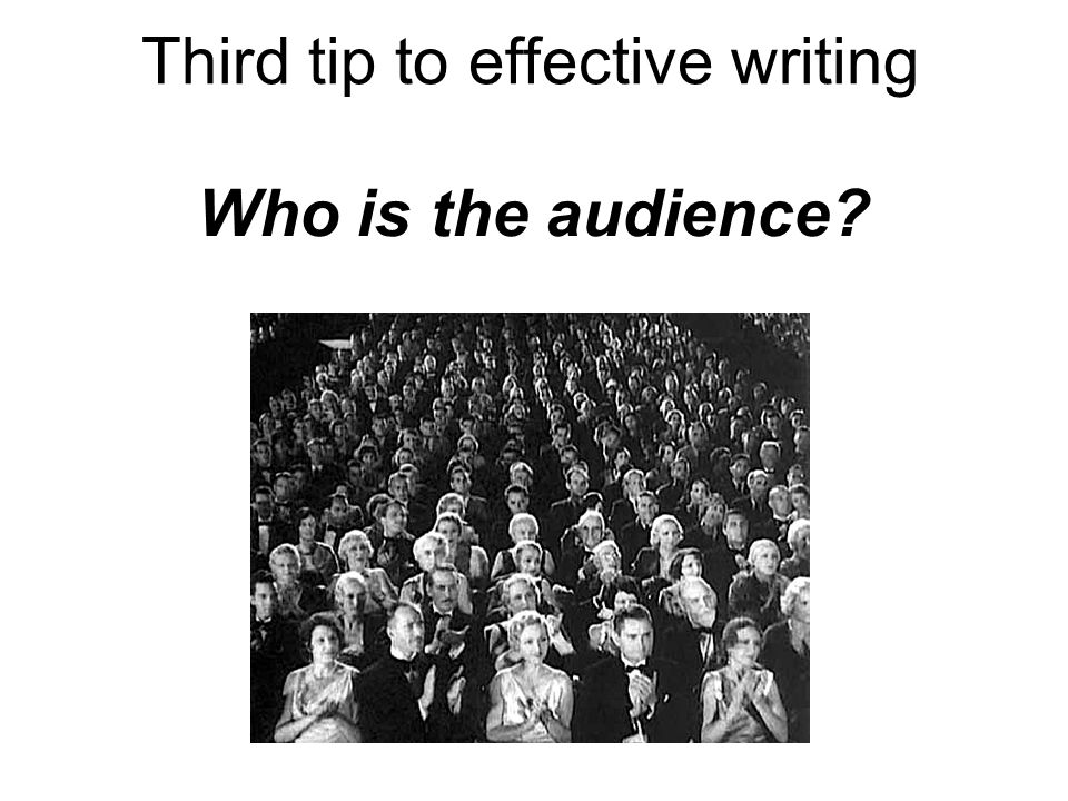 Who is the audience? Third tip to effective writing