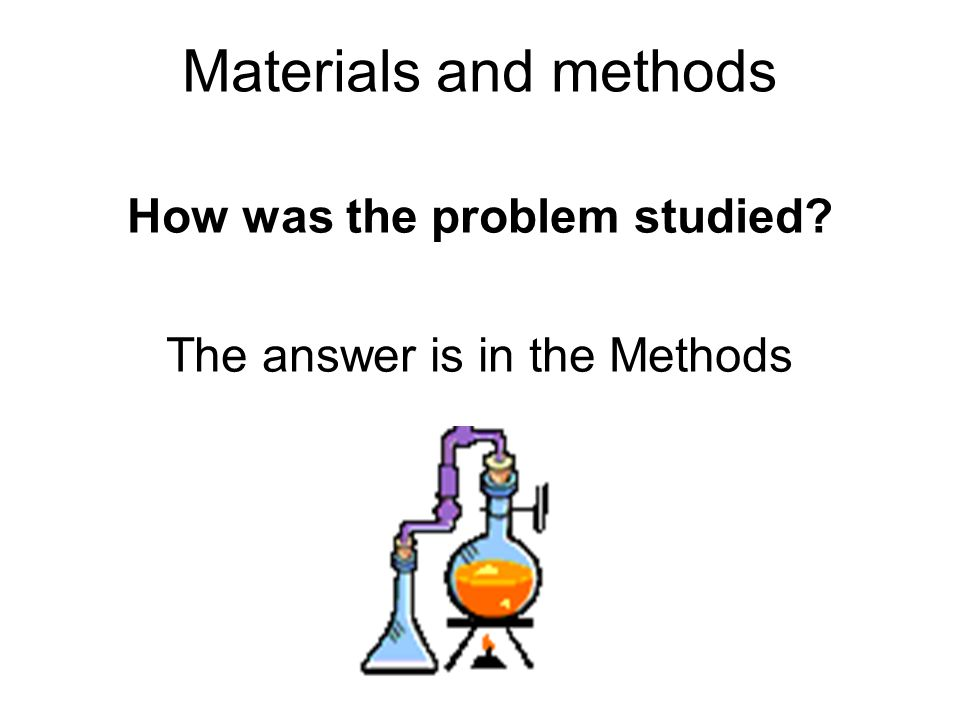 Materials and methods How was the problem studied? The answer is in the Methods
