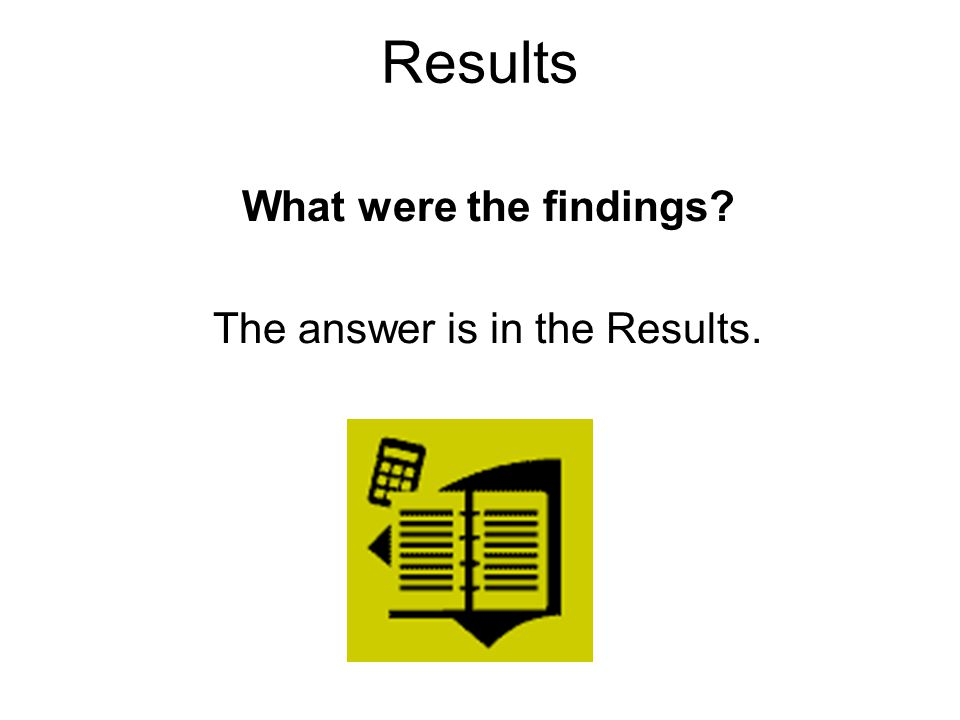 What were the findings? The answer is in the Results. Results