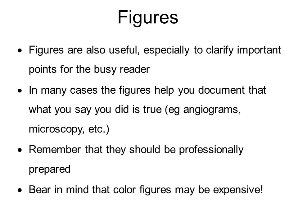 Figures  Figures are also useful, especially to clarify important points for the busy reader  In many cases the figures help you document that what