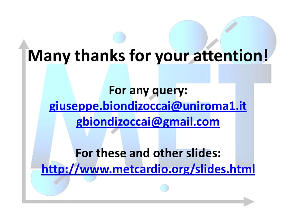 Many thanks for your attention! For any query: giuseppe.biondizoccai@uniroma1.it gbiondizoccai@gmail.com For these and other slides: http://www.metcar