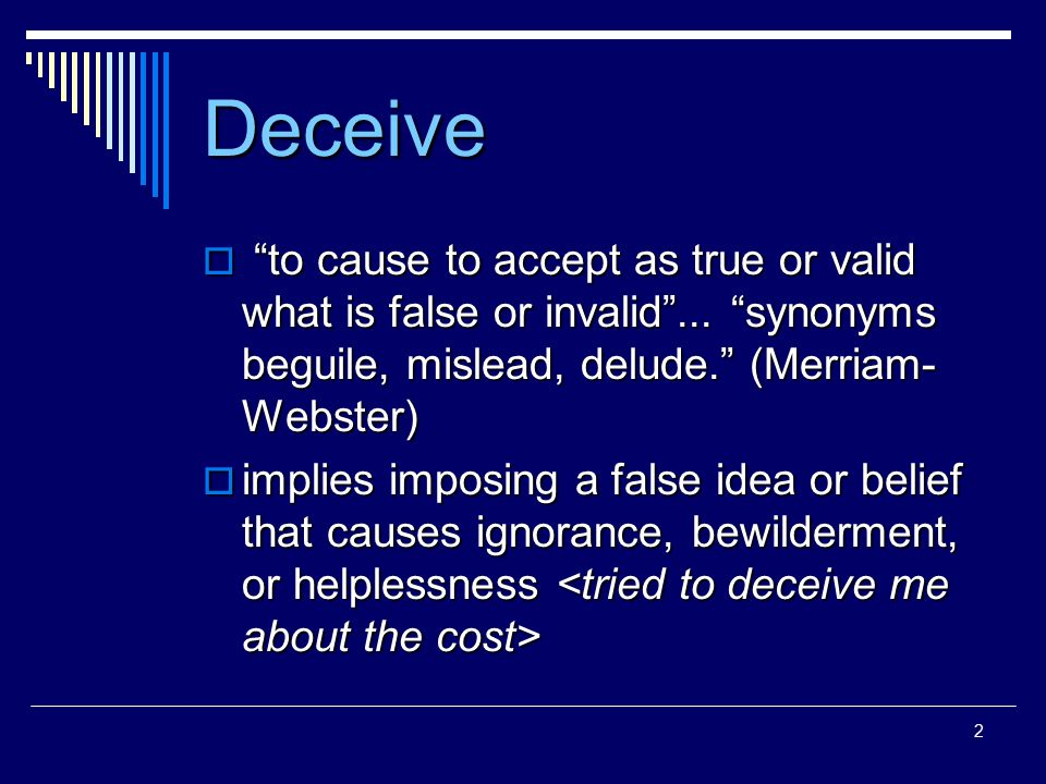 2 Deceive  to cause to accept as true or valid what is false or invalid ...