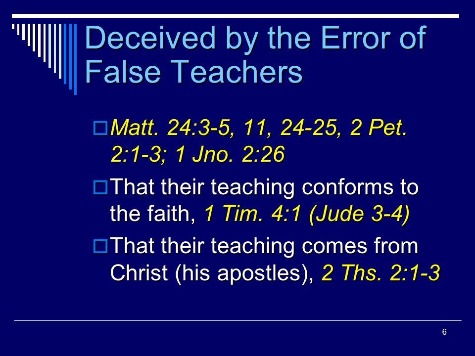 6 Deceived by the Error of False Teachers  Matt. 24:3-5, 11, 24-25, 2 Pet.