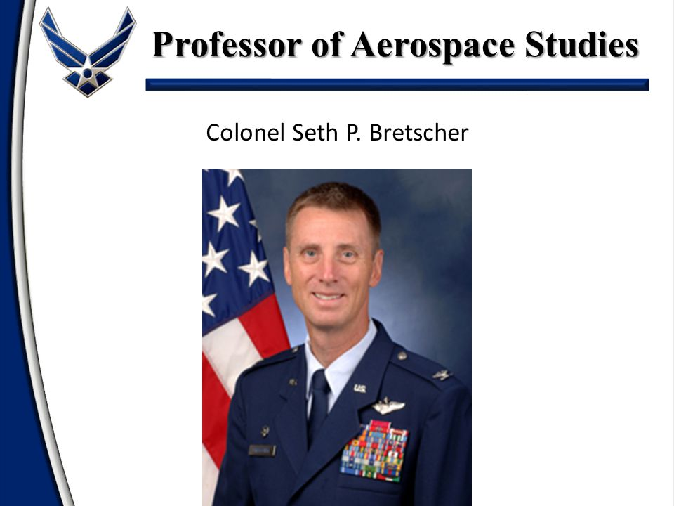 Colonel Seth P. Bretscher Professor of Aerospace Studies