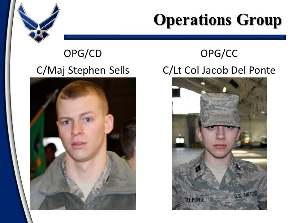 OPG/CD C/Maj Stephen Sells OPG/CC C/Lt Col Jacob Del Ponte Operations Group