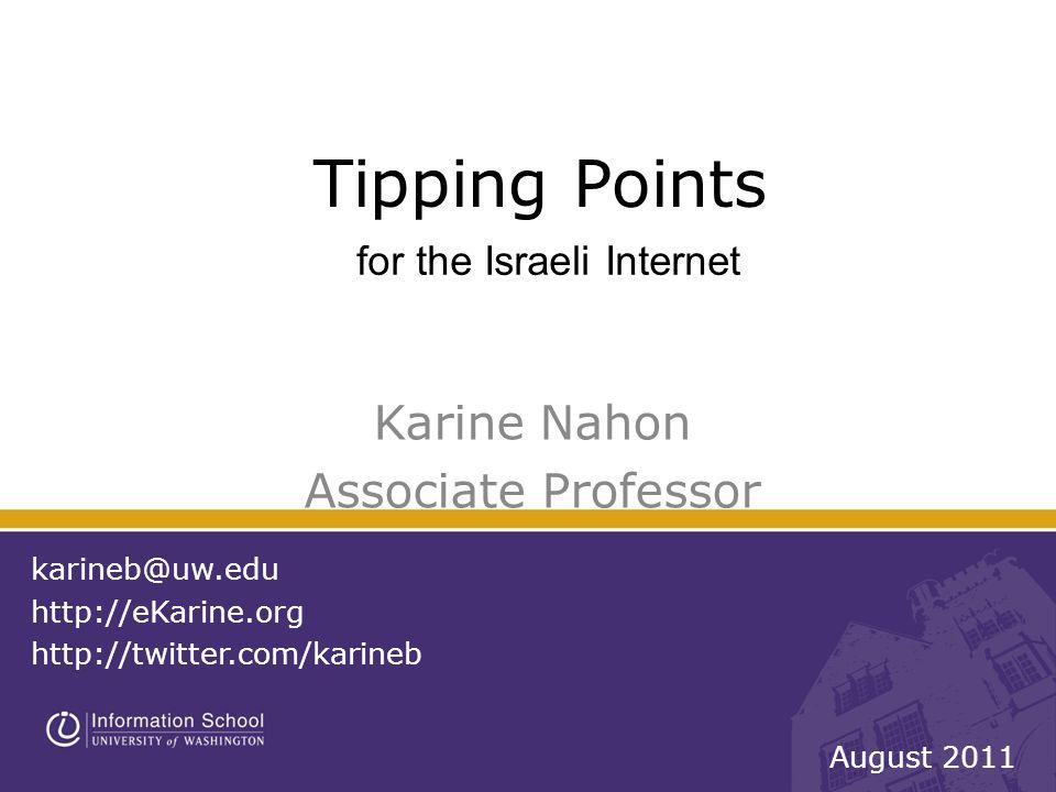 Tipping Points Karine Nahon Associate Professor karineb@uw.edu http://eKarine.org http://twitter.com/karineb August 2011 for the Israeli Internet
