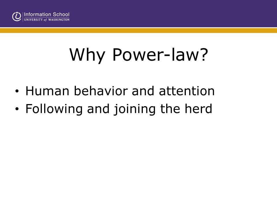 Why Power-law? Human behavior and attention Following and joining the herd