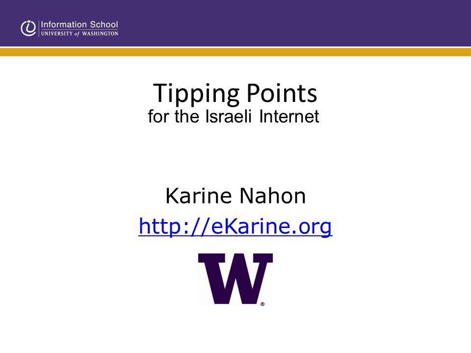 Tipping Points Karine Nahon http://eKarine.org karineb@uw.edu http://eKarine.org http://twitter.com/karineb August 2011 for the Israeli Internet