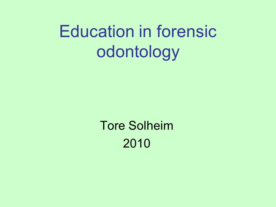 Education in forensic odontology Tore Solheim 2010