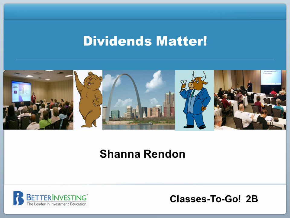 Classes-To-Go! 2B Dividends Matter! Shanna Rendon