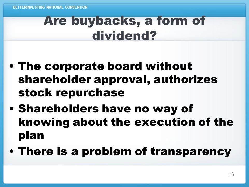 BETTERINVESTING NATIONAL CONVENTION 16 Are buybacks, a form of dividend.