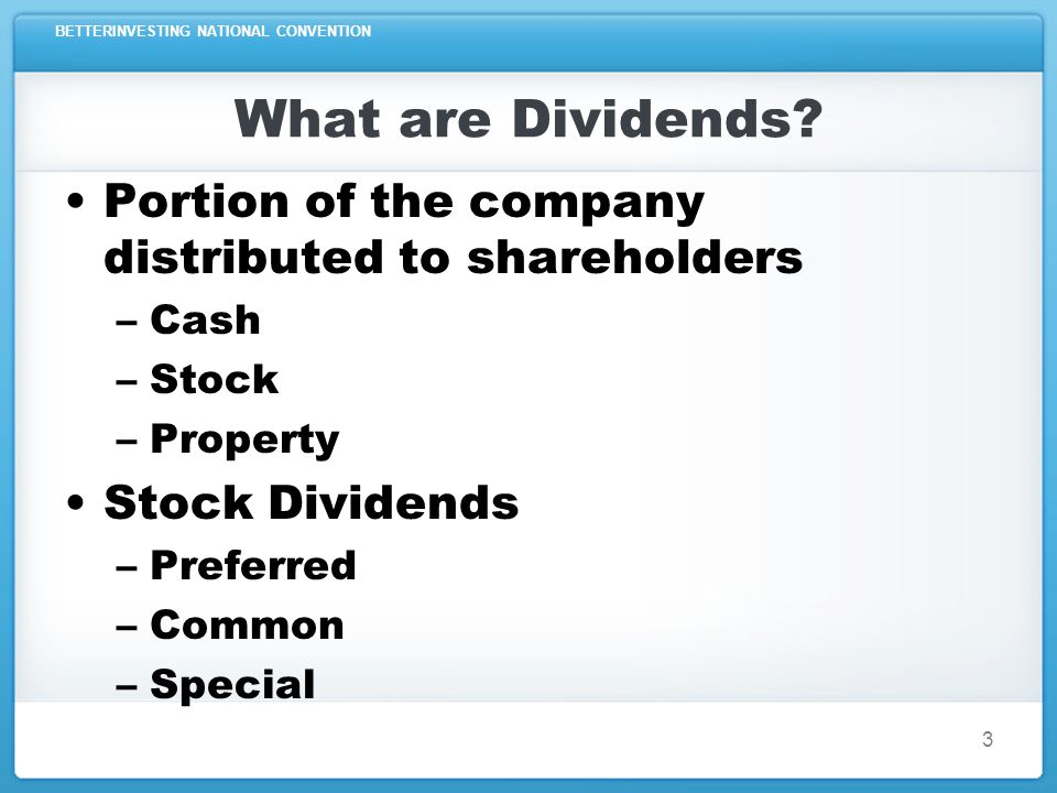 BETTERINVESTING NATIONAL CONVENTION 3 What are Dividends.