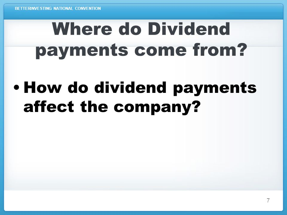 7 Where do Dividend payments come from How do dividend payments affect the company