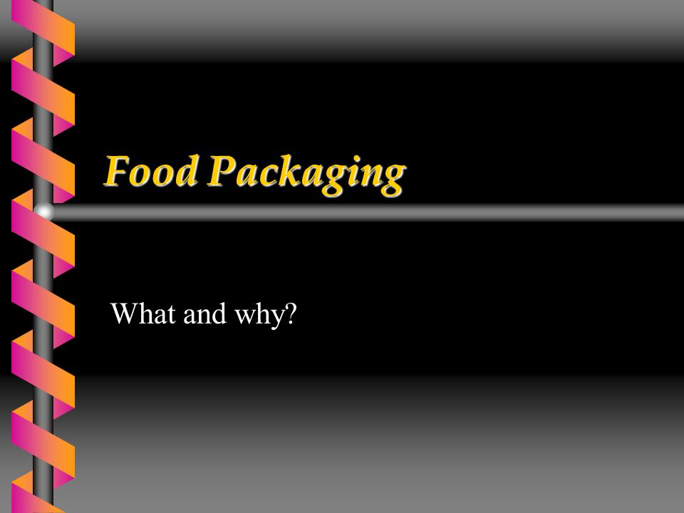 Food Packaging What and why