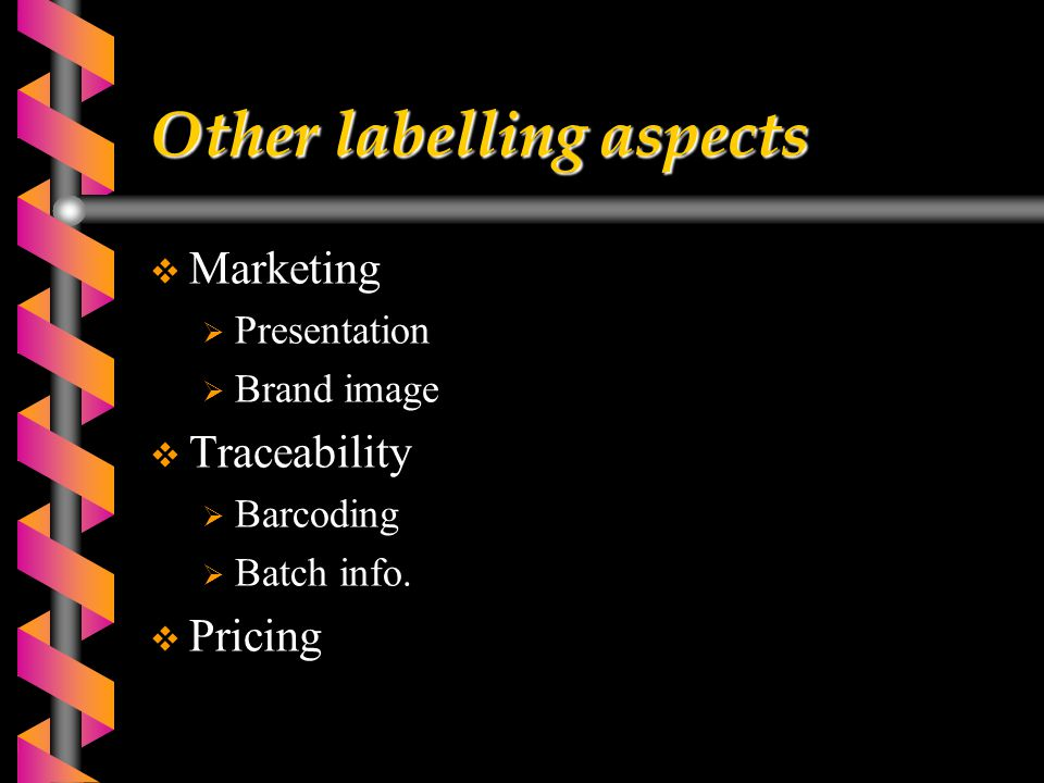 Other labelling aspects  Marketing  Presentation  Brand image  Traceability  Barcoding  Batch info.