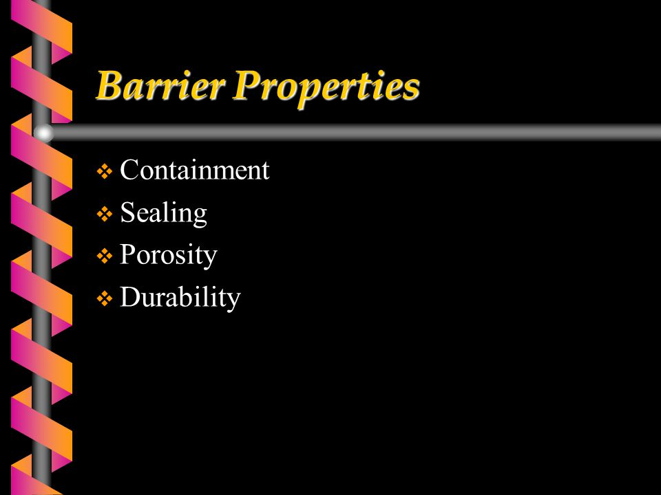 Barrier Properties  Containment  Sealing  Porosity  Durability