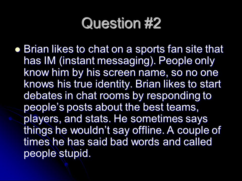 Question #2 Brian likes to chat on a sports fan site that has IM (instant messaging).