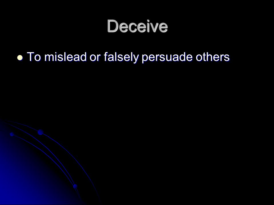 Deceive To mislead or falsely persuade others To mislead or falsely persuade others