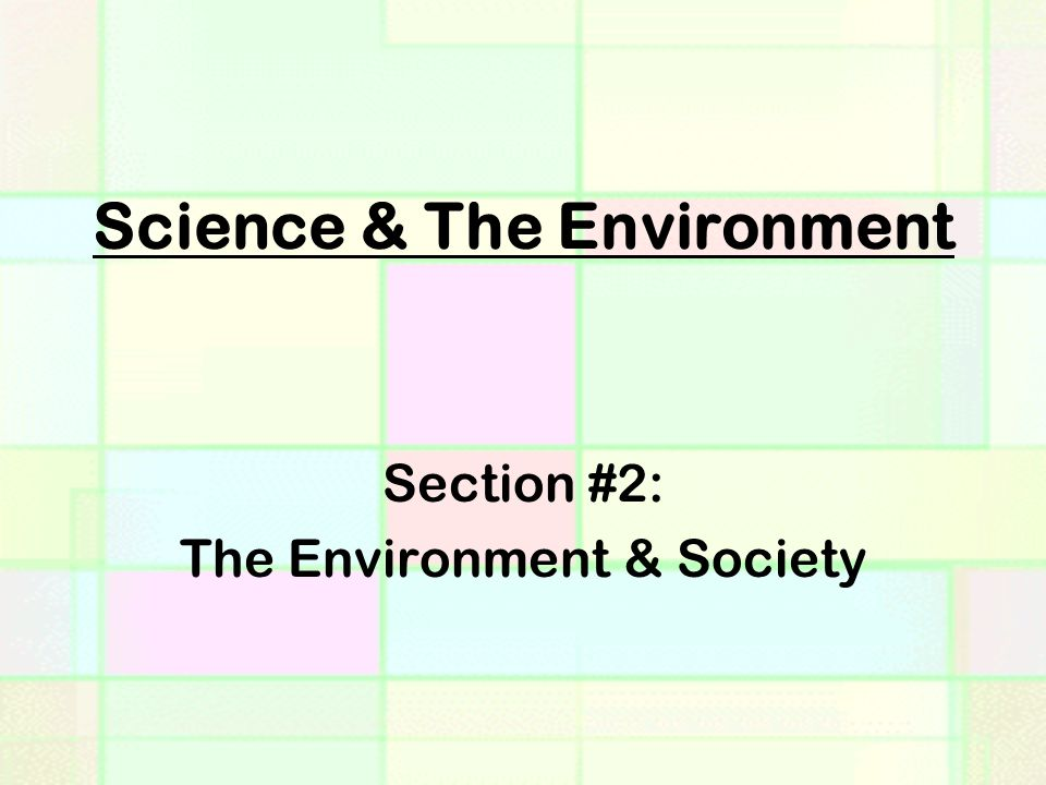 Science & The Environment Section #2: The Environment & Society