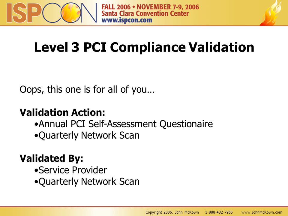 Copyright 2006, John McKown 1-888-432-7965 www.JohnMcKown.com Level 3 PCI Compliance Validation Oops, this one is for all of you… Validation Action: A