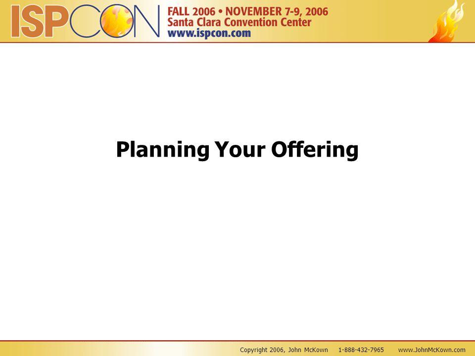 Copyright 2006, John McKown 1-888-432-7965 www.JohnMcKown.com Planning Your Offering
