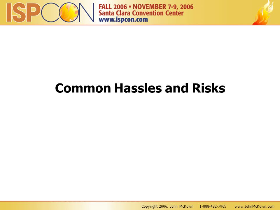 Copyright 2006, John McKown 1-888-432-7965 www.JohnMcKown.com Common Hassles and Risks