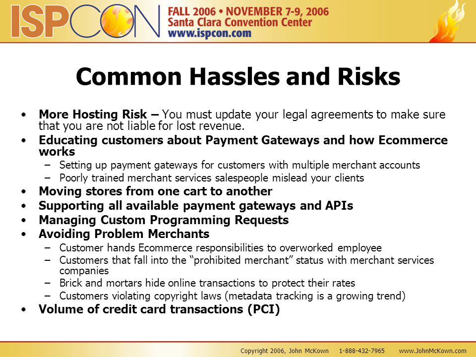 Copyright 2006, John McKown 1-888-432-7965 www.JohnMcKown.com Common Hassles and Risks More Hosting Risk – You must update your legal agreements to ma