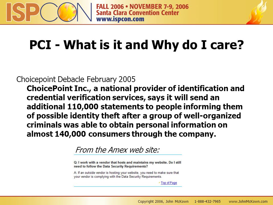 Copyright 2006, John McKown 1-888-432-7965 www.JohnMcKown.com PCI - What is it and Why do I care? Choicepoint Debacle February 2005 ChoicePoint Inc.,