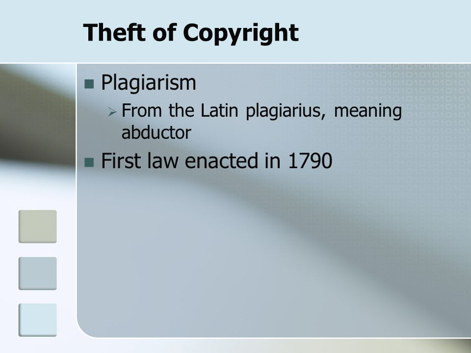 Theft of Copyright Plagiarism  From the Latin plagiarius, meaning abductor First law enacted in 1790