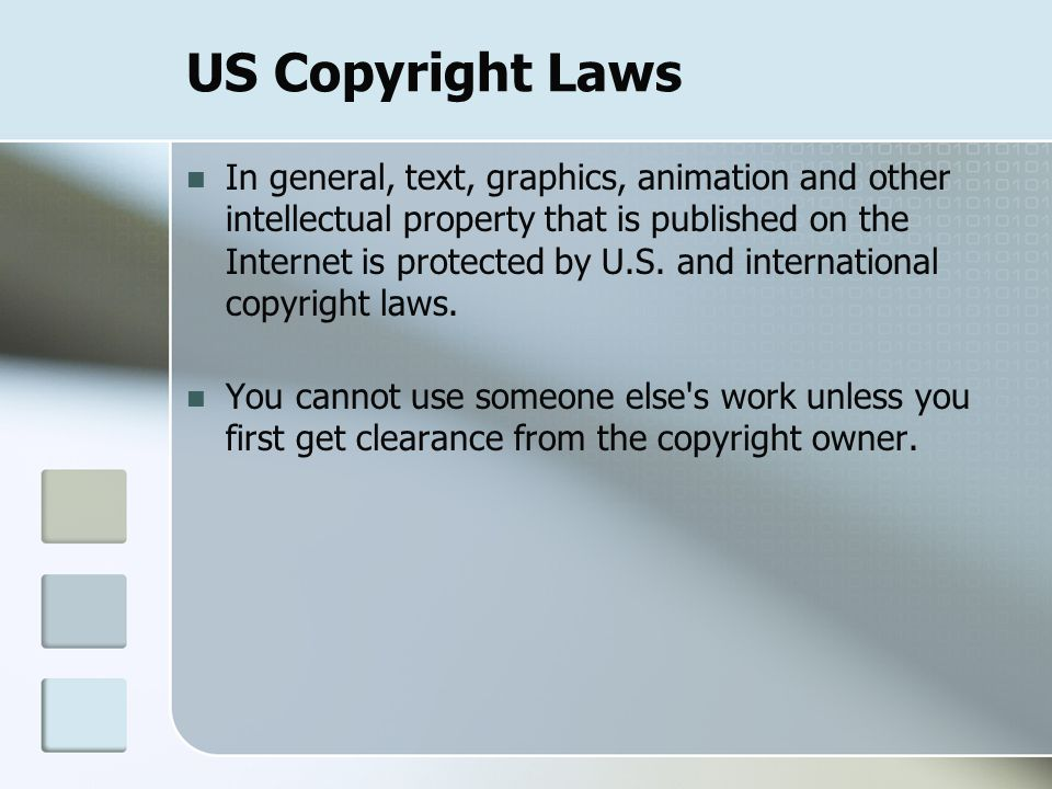 US Copyright Laws In general, text, graphics, animation and other intellectual property that is published on the Internet is protected by U.S.