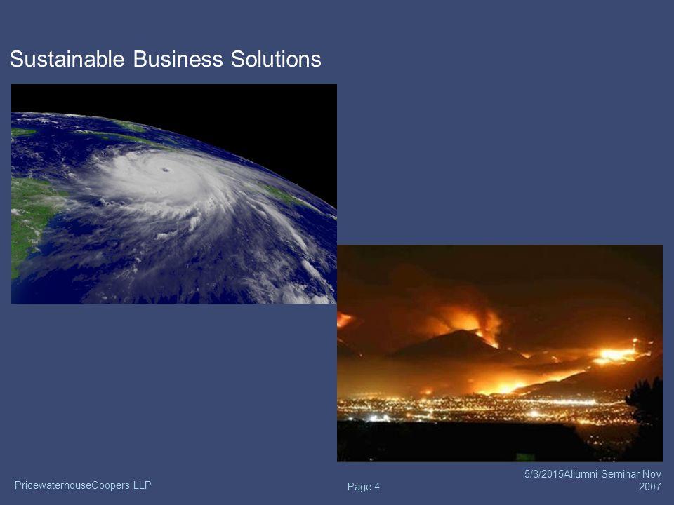 PricewaterhouseCoopers LLP 5/3/2015Aliumni Seminar Nov 2007 Page 5 Sustainable Business Solutions
