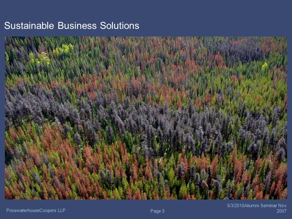 PricewaterhouseCoopers LLP 5/3/2015Aliumni Seminar Nov 2007 Page 6 Sustainable Business Solutions