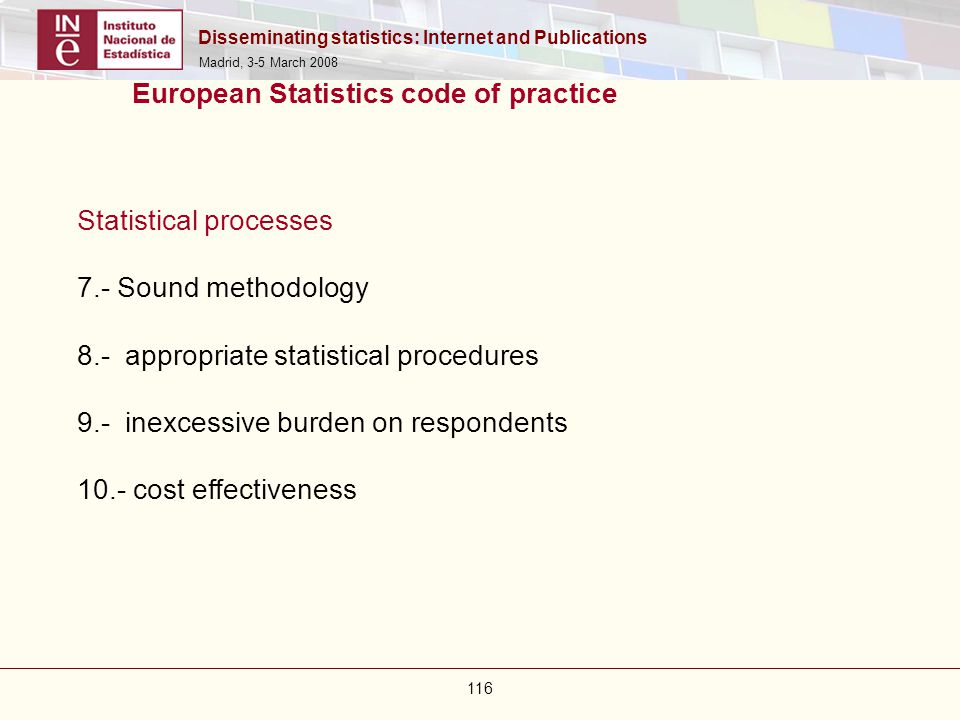 Disseminating statistics: Internet and Publications Madrid, 3-5 March 2008 116 European Statistics code of practice Statistical processes 7.- Sound me