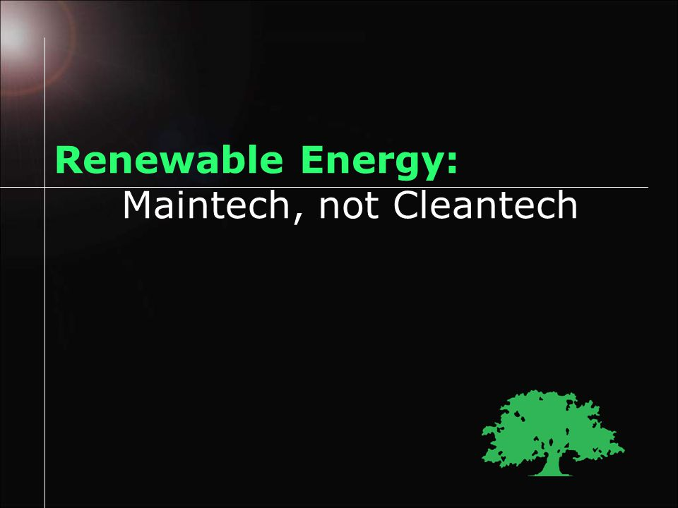 Renewable Energy: Maintech, not Cleantech