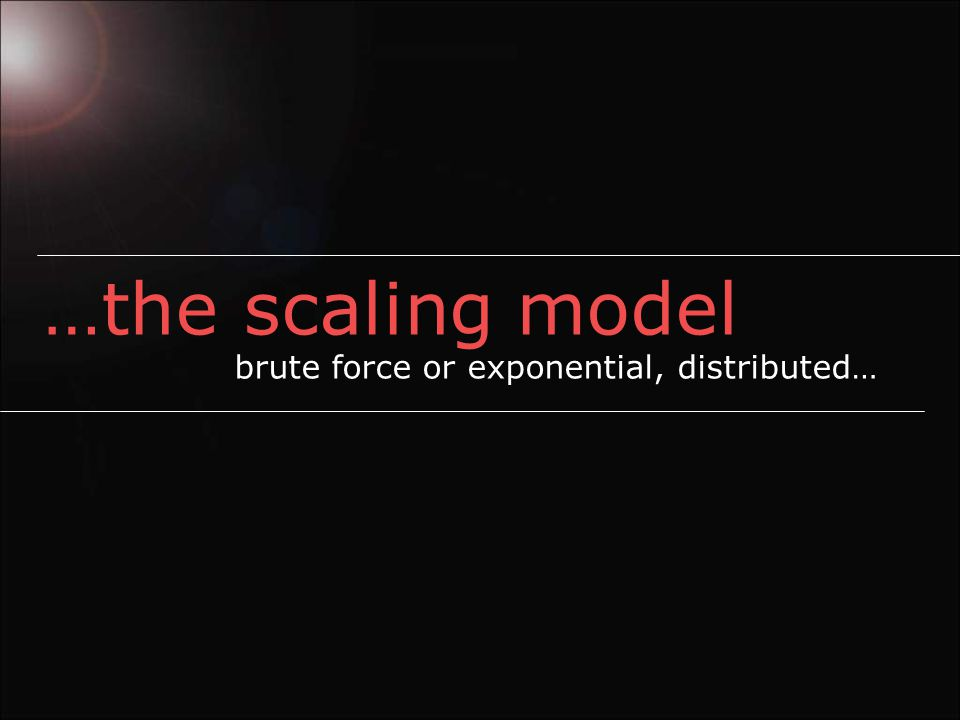 …the scaling model brute force or exponential, distributed…