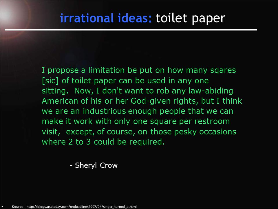 irrational ideas: toilet paper I propose a limitation be put on how many sqares [sic] of toilet paper can be used in any one sitting.