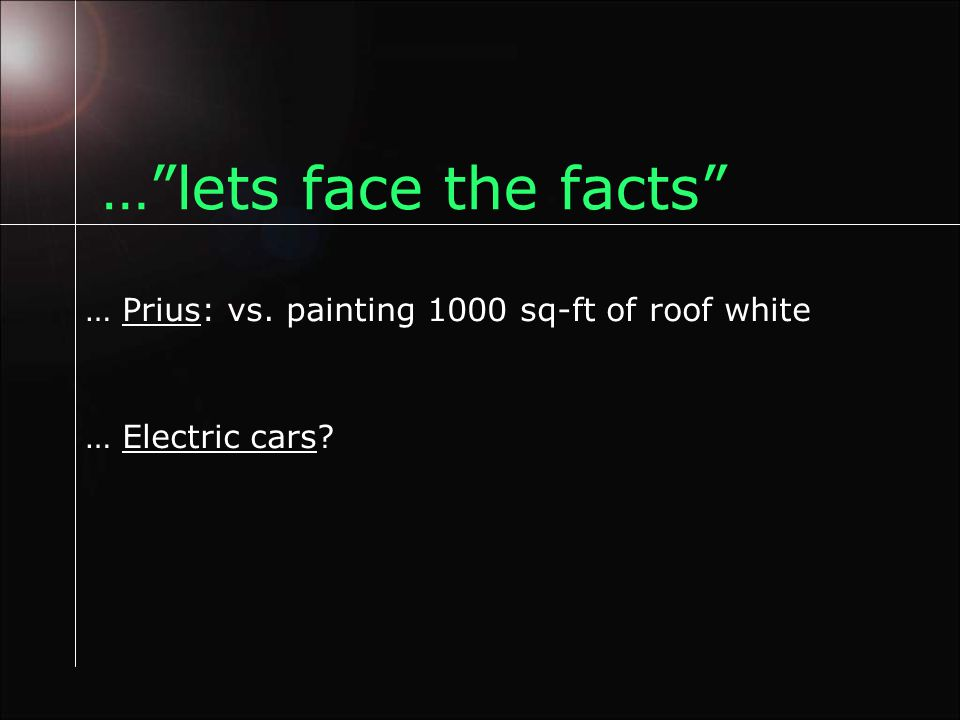 … lets face the facts … Prius: vs. painting 1000 sq-ft of roof white … Electric cars