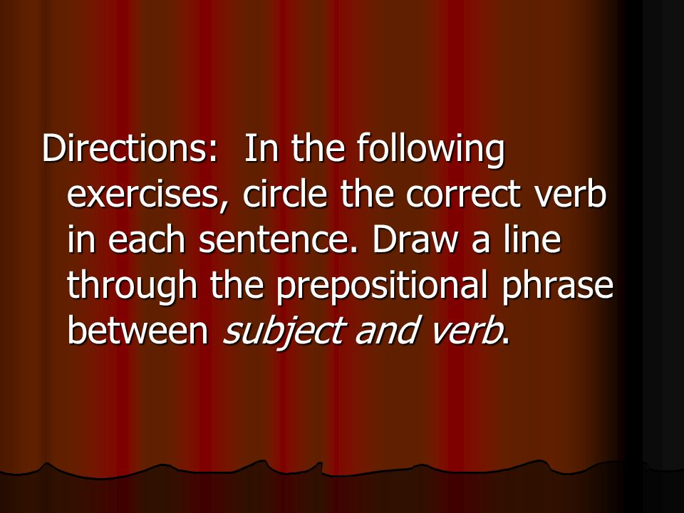 Directions: In the following exercises, circle the correct verb in each sentence.
