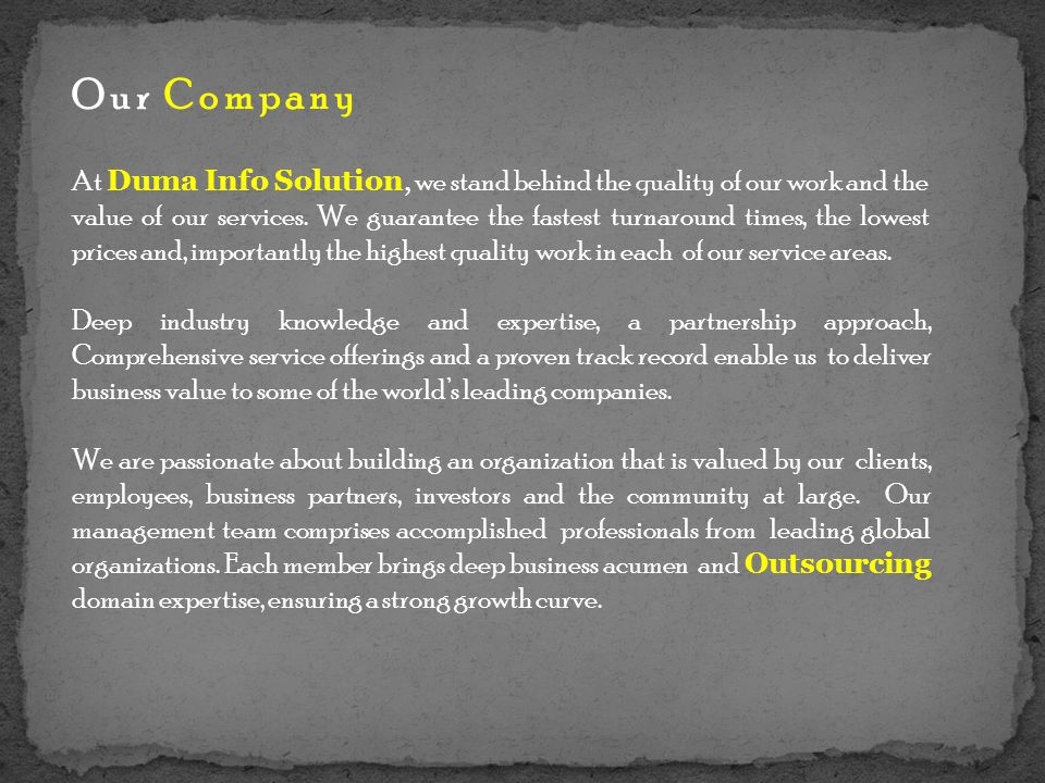 Our Company At Duma Info Solution, we stand behind the quality of our work and the value of our services.
